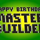 HAPPY BIRTHDAY MASTER BUILDER by ChilleeW