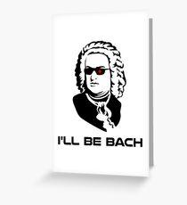 I'll Be Johann Sebastian Bach Greeting Card