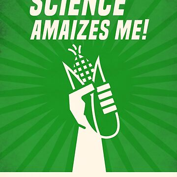 Alliance for Science- Science amaizes me! by walmazan
