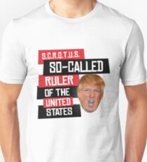 SCROTUS: So-Called Ruler of the United States Unisex T-Shirt