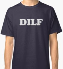 DILF Hot Dad I'd Like To  Classic T-Shirt
