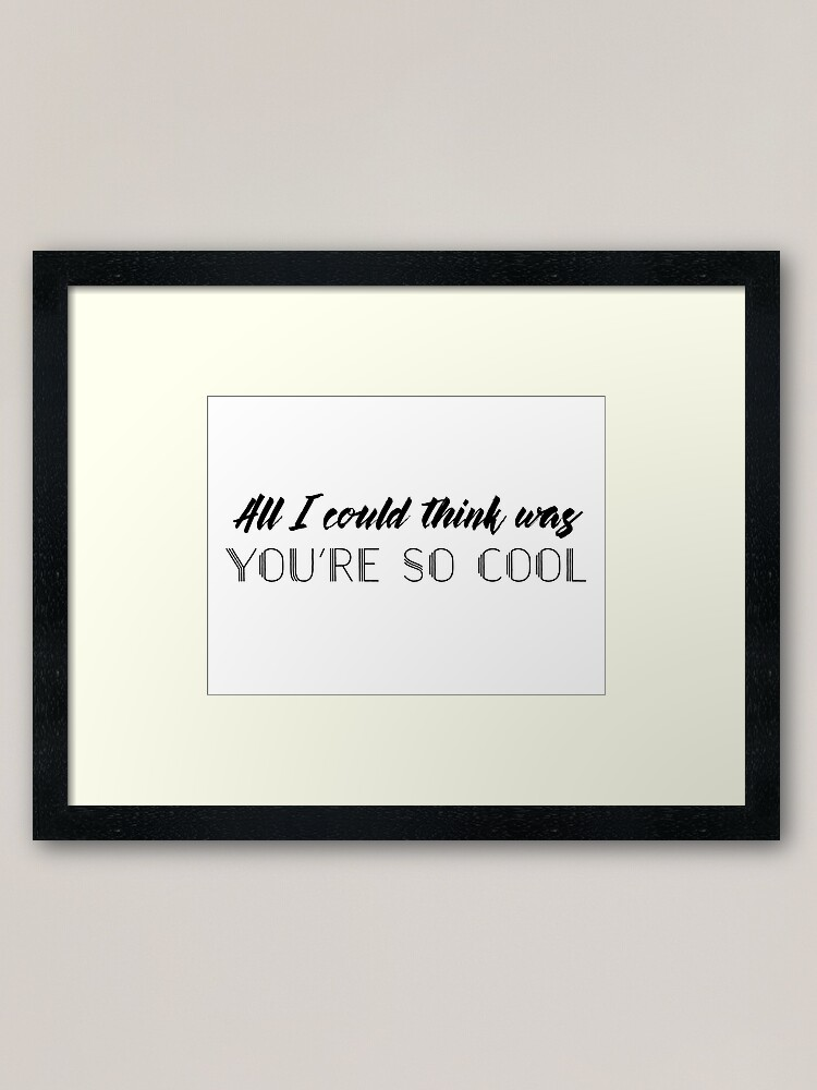 Alternate view of True Romance - All I could think was you're so cool Framed Art Print