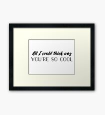 True Romance - All I could think was you're so cool Framed Print