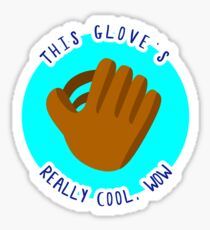 THIS GLOVE'S REALLY COOL, WOW Sticker