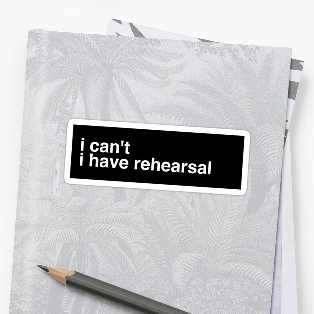 I Cant I Have Rehearsal by katrinawaffles