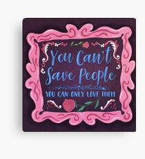 You Can't Save People You Can Only Love Them Canvas Print