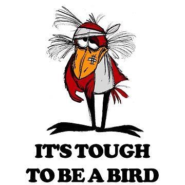 It's Tough to Be a Bird by bslatky