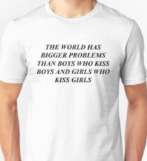 """the world has bigger problems than boys who kiss boys and girls who kiss girls"" / LGBT+  T-Shirt"