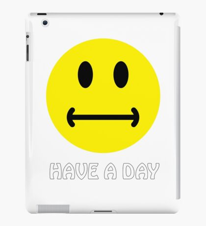 Have a day. :-| iPad Case/Skin