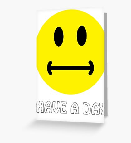 Have a day. :-  Greeting Card