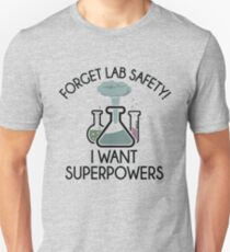 Forget Lab Safety  I Want Superpowers  Unisex T-Shirt