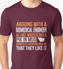 BIOMEDICAL ENGINEER argue with Unisex T-Shirt