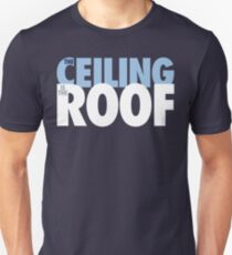The Ceiling Is The Roof (Light Blue/White) Unisex T-Shirt
