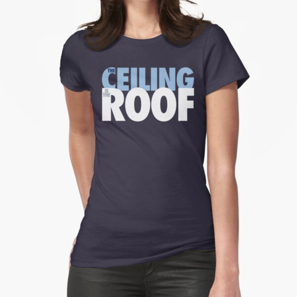 The Ceiling Is The Roof (Light Blue/White) Fitted T-Shirt