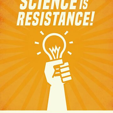 Alliance for Science- Science is resistance! by walmazan
