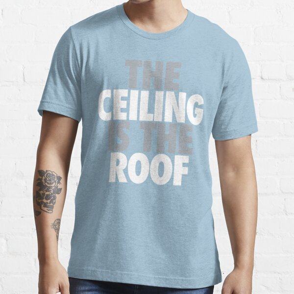 The Ceiling Is The Roof (Grey/White) Essential T-Shirt