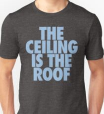The Ceiling Is The Roof (Light Blue) Unisex T-Shirt