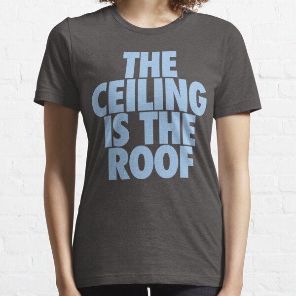 The Ceiling Is The Roof (Light Blue) Essential T-Shirt