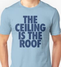 The Ceiling Is The Roof (Dark Blue) Unisex T-Shirt