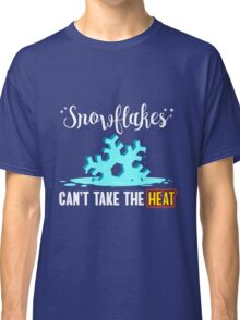 Snowflakes Can't Take The Heat Classic T-Shirt