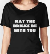MAY THE BRICKS BE WITH YOU Women's Relaxed Fit T-Shirt