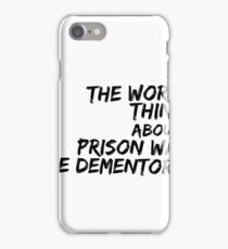 The Worst Thing About Prison was the Dementors iPhone Case/Skin