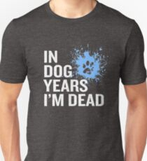 In Dog Years I'm Dead Funny 50th Birthday Gag Gift T-Shirt