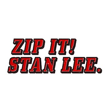Zip It! Stan Lee. by ethantaylor