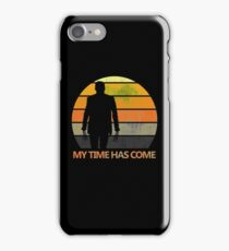My Time Has Come iPhone Case/Skin