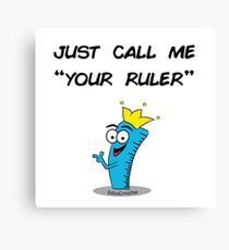 Your Ruler Canvas Print