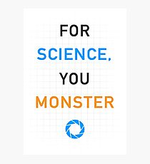 Portal - For Science, You Monster Photographic Print