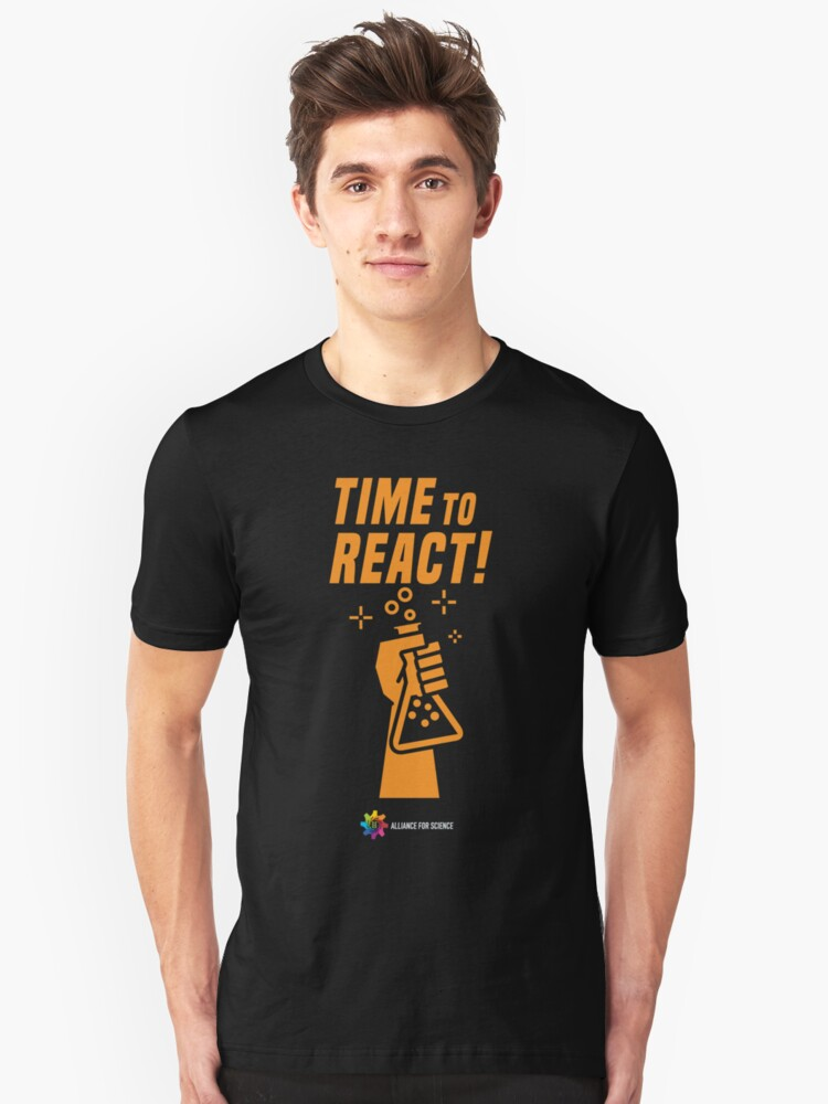 Alliance for Science- Time to React! Unisex T-Shirt Front