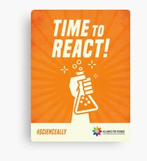 Alliance for Science- Time to React! Canvas Print