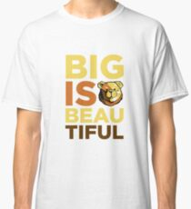 ROBUST BEAR BIG IS BEAUTIFUL Classic T-Shirt