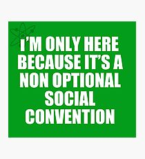 non optional social convention Photographic Print
