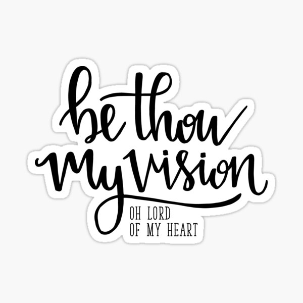 Be Thou My Vision Oh Lord Of My Heart Sticker