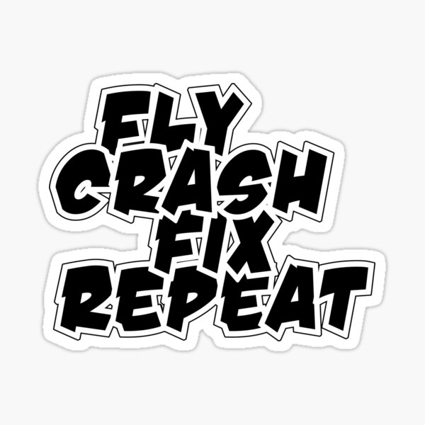 Fly, Crash, Fix, Repeat Sticker