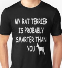 My Rat Terrier is Probably Smarter Than You T-Shirt