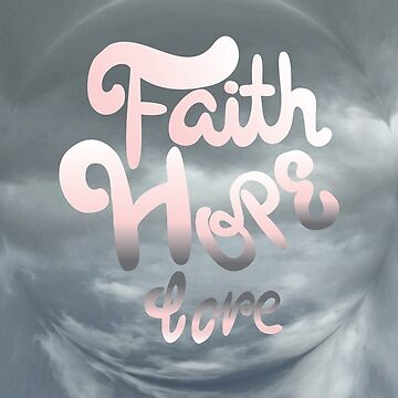 And Now These Three Remain: Faith Hope Love  by bandreaNRG