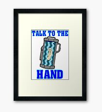 Talk to the Hand Framed Print