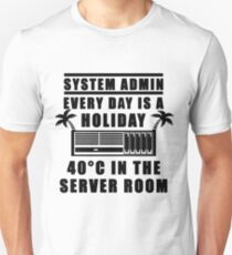System Admin every day is a holiday Unisex T-Shirt
