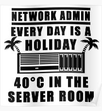 Network Admin every day is a holiday Poster
