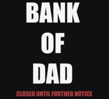 BANK OF DAD CLOSED UNTIL FURTHER NOTICE