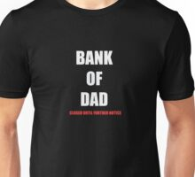 BANK OF DAD CLOSED UNTIL FURTHER NOTICE Unisex T-Shirt