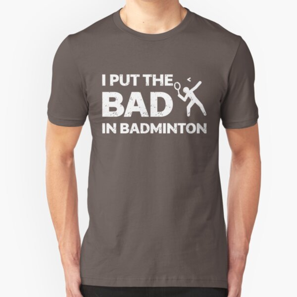 I Put The Bad In Badminton Shirt Slim Fit T-Shirt