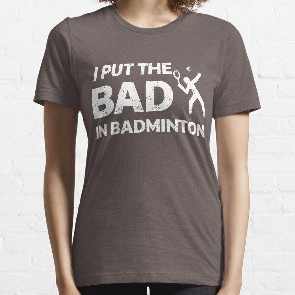 I Put The Bad In Badminton Shirt Essential T-Shirt