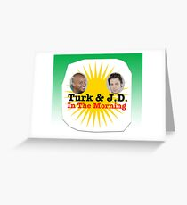 Turk and JD In The Morning Greeting Card