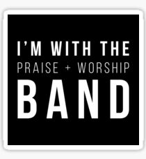 I'm with the Praise and Worship Band Sticker