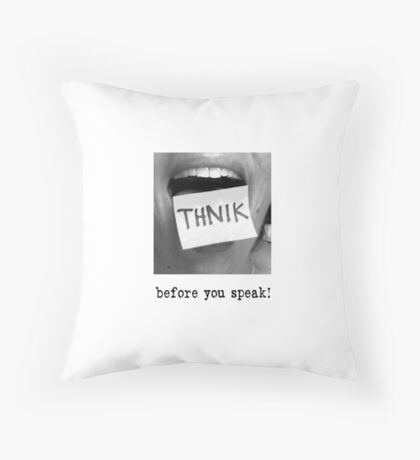 Think Before You Speak! Throw Pillow