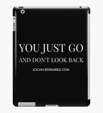 YOU JUST GO AND DON'T LOOK BACK iPad Case/Skin